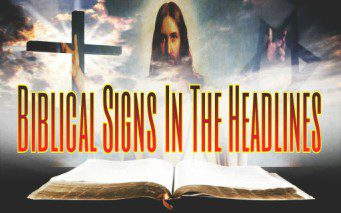 Biblical Signs In The Headlines